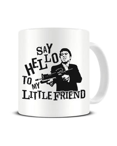 Say Hello To My Little Friend - Scarface Inspired Ceramic Mug