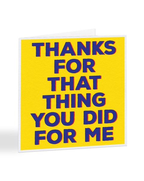 Thanks For That Thing You Did For Me - Thank You Greetings