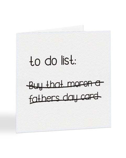 To Do List Buy That Moron A Fathers Day Card - Father's Day Greetings Card