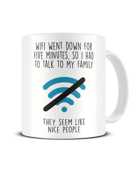 Wifi Went Down For Five Minutes - Funny Ceramic Mug