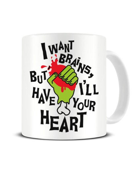 I Want Brains But I'll Have Your Heart - Funny Zombie Ceramic Mug