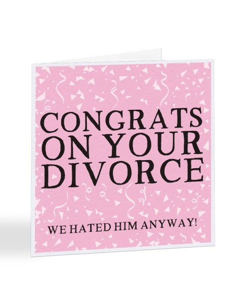 Congrats On Your Divorce - Divorce - Breakup Greetings Card