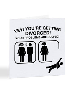 Yey! You're Getting Divorced - Men's Divorce - Breakup Greetings Card