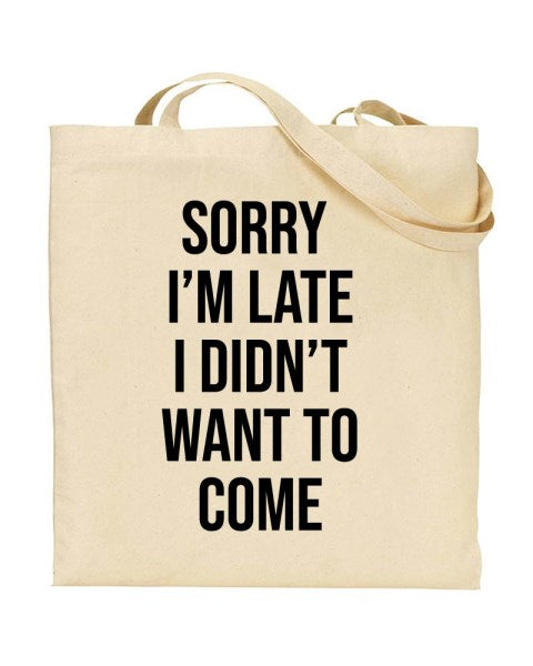 Sorry I'm Late I Didn't Want To Come Canvas Shopper Tote B