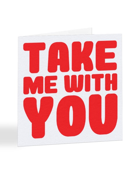 Take Me With You - Bold Typography - New Job Greetings Card
