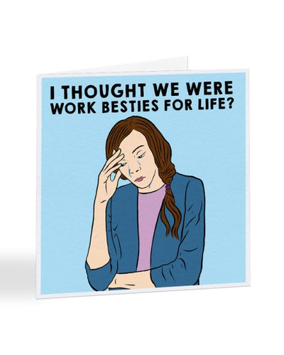I Thought We Were Work Besties For Life? - New Job Greetings Card