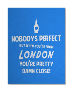 Nobody's Perfect - LONDON - Funny Regional Pride Metal Wall Sign