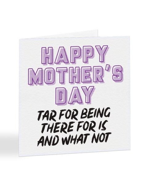 Tar For Being There For Is - Geordie - North East Mother's Day Greetings Card