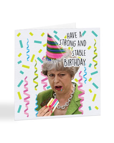 Have a Strong and Stable Birthday - Funny Theresa May Birthday Greetings Card