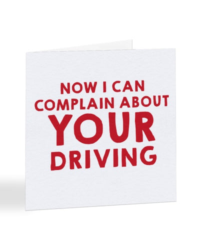 Now I Can Complain About Your Driving - Passed Driving Test Greetings Card