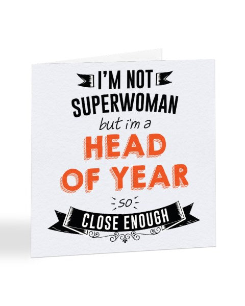 I'm Not Superwoman But I'm A HEAD OF YEAR - Teacher Greetings Card