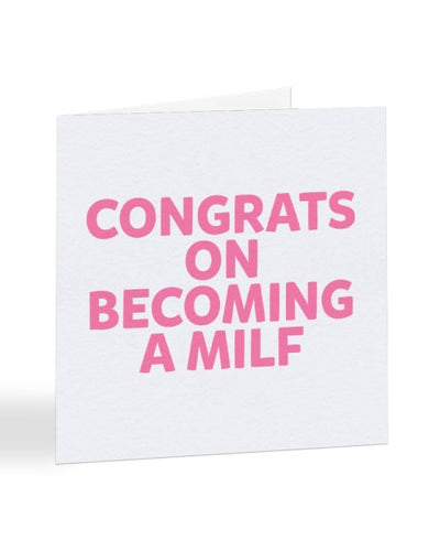 Congrats On Becoming A Milf - New Baby Greetings Card