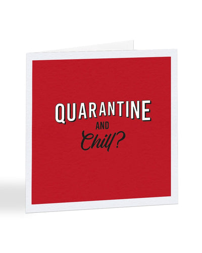 Quarantine And Chill? - Get Well Soon - Greetings Card