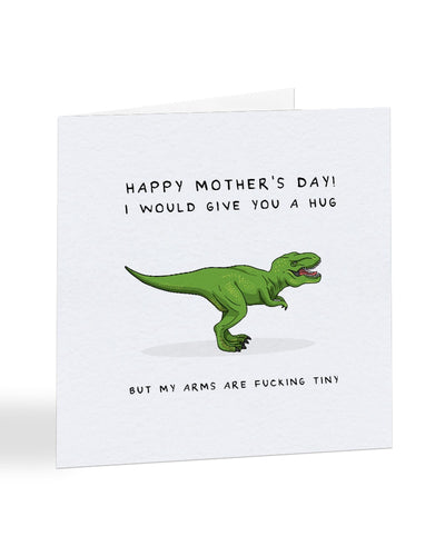 Happy Mother's Day - I Would Give You A Hug, But... - T-Rex - Mother's Day Greetings Card
