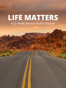 LIFE MATTERS: A 52 Week Mental Health Planner For Men