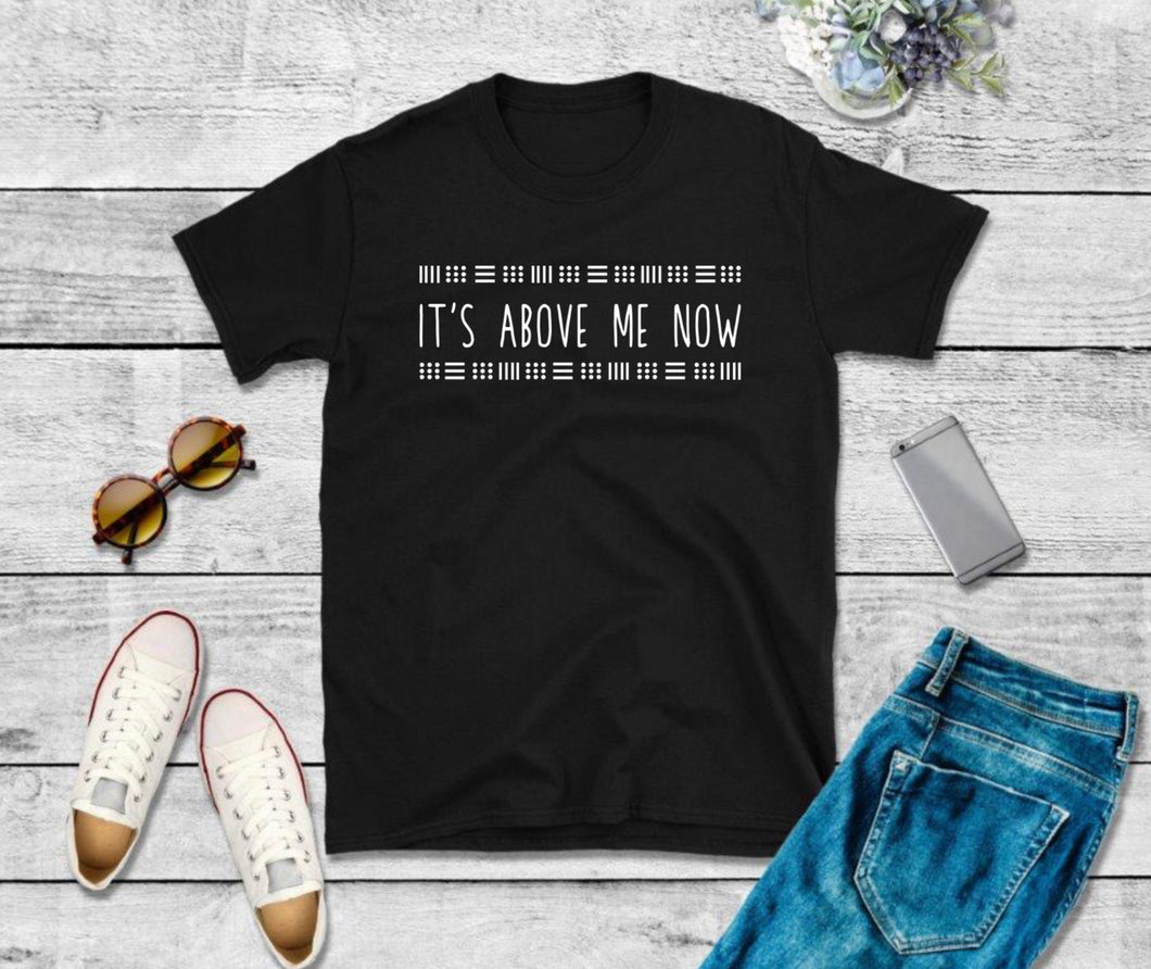 It's Above Me Now T-shirt