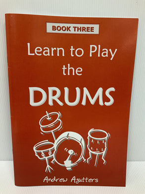 Learn to Play the Drums Book Three - Andrew Agutters