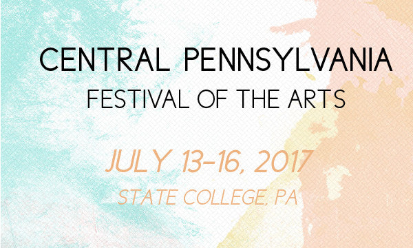 Central Pennsylvania Festival of the Arts | State College, PA | July 13-16, 2017
