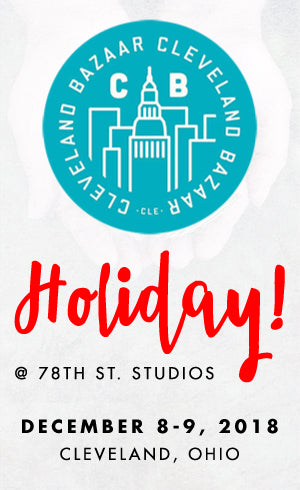 Cleveland Bazaar Holiday | The 78th Street Studios in Cleveland, Ohio | Handmade Market | December 8-9, 2018