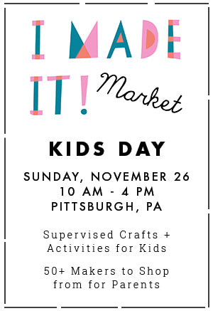 I Made It! Market Kids Day | November 26, 2017 | Pittsburgh, PA | Liz Sabo Handmade