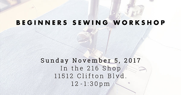 Beginngers Sewing Class with Liz Sabo | Cleveland, Ohio | November 5, 2017 | In the 216 Shop