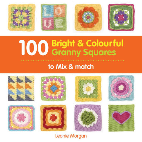 100 Bright & Colourful Granny Squares to Mix & Match by L Morgan