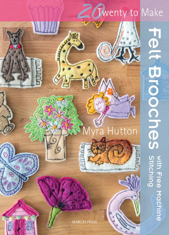 20 To Make: Felt Brooches with Free Machine Stitching