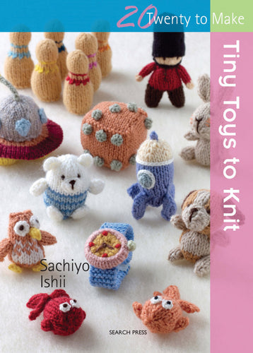 20 To Make: Tiny Toys to Knit