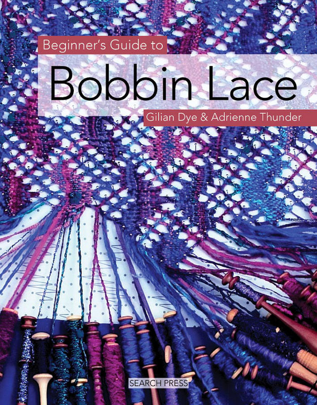 Beginners Guide to Bobbin Lace by Gilian Dye & Adrienne Thunder