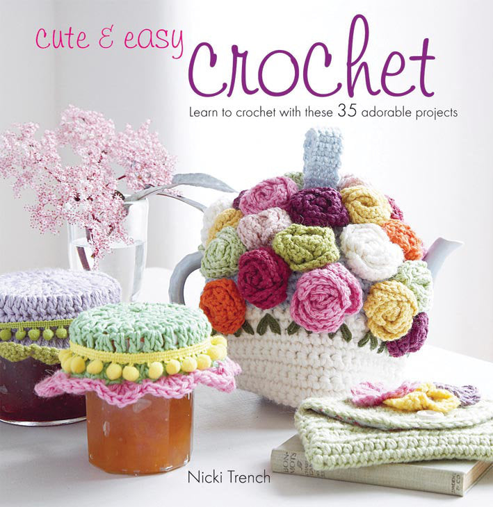 Cute and Easy Crochet by Nicki Trench