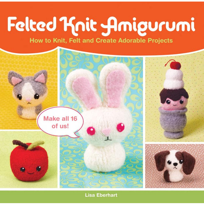Felted Knit Amigurumi by Lisa Eberhart