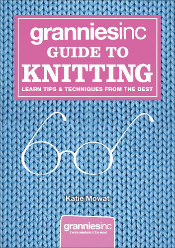 Grannies Inc. Guide to Knitting by Kate Mowat