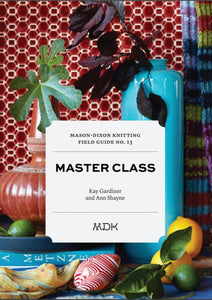 Mason-Dixon Knitting Field Guide No.13: Master Class