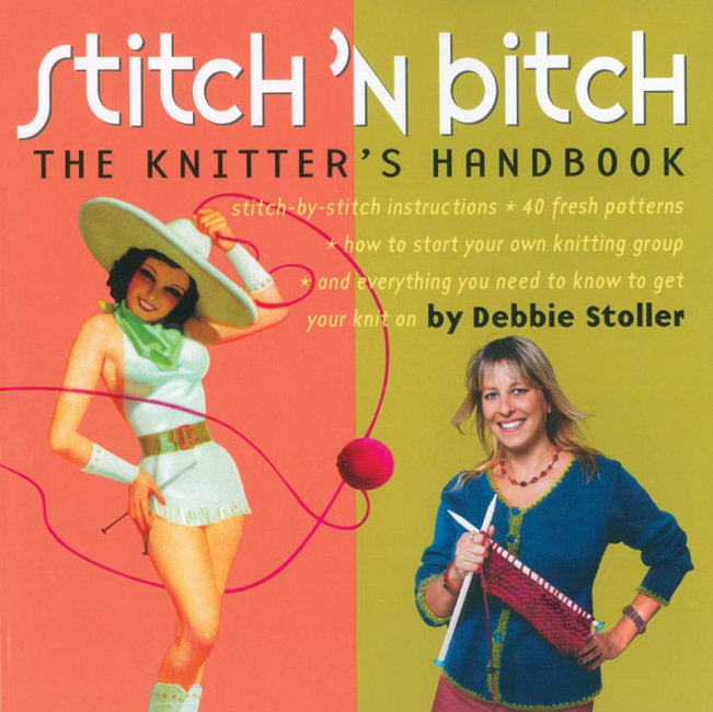 Stitch 'n Bitch: The Knitter's Handbook by Debbie Stoller