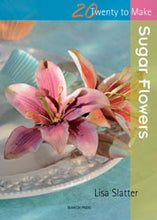 Load image into Gallery viewer, 20 To Make: Sugar Flowers
