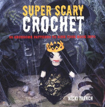 Load image into Gallery viewer, Super Scary Crochet by Nicki Trench