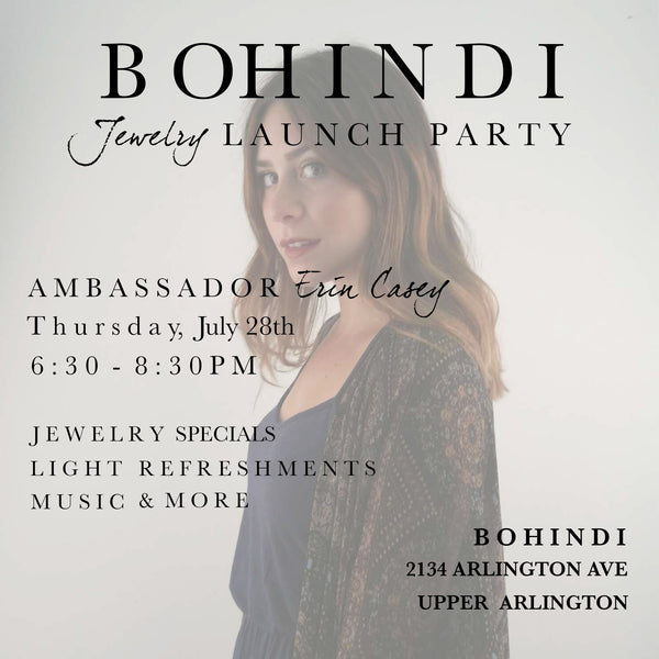 JULY 28th Jewelry Launch Party with BOHINDI Ambassador Erin Casey