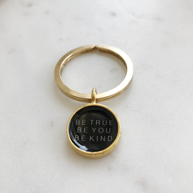 BE TRUE, BE YOU, BE KIND KEYCHAIN