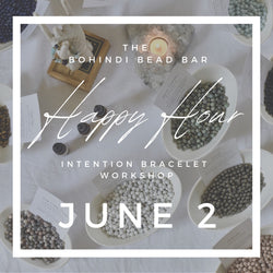 June 2 - HAPPY HOUR INTENTION BRACELET WORKSHOP
