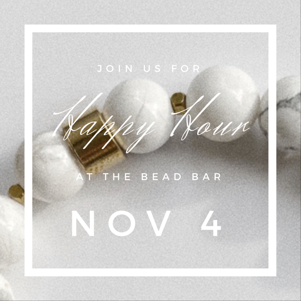 NOV 4 | HAPPY HOUR BRACELET BEAD BAR WORKSHOP | 4-6P