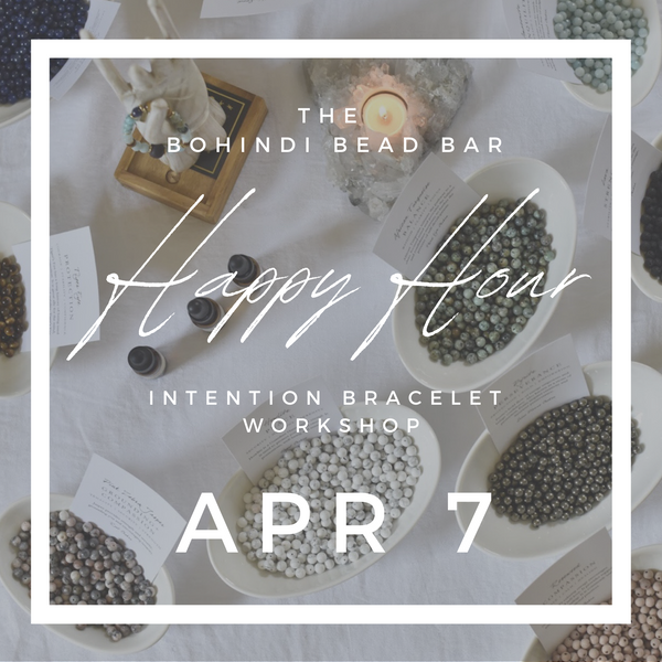 APRIL 7 - HAPPY HOUR INTENTION BRACELET WORKSHOP