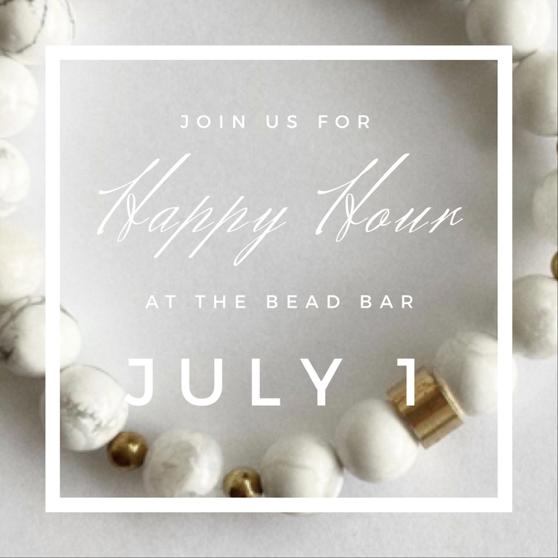 JULY 1 | BEAD BAR BRACELET HAPPY HOUR 4-6p