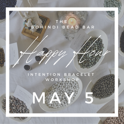 MAY 5 - HAPPY HOUR INTENTION BRACELET WORKSHOP