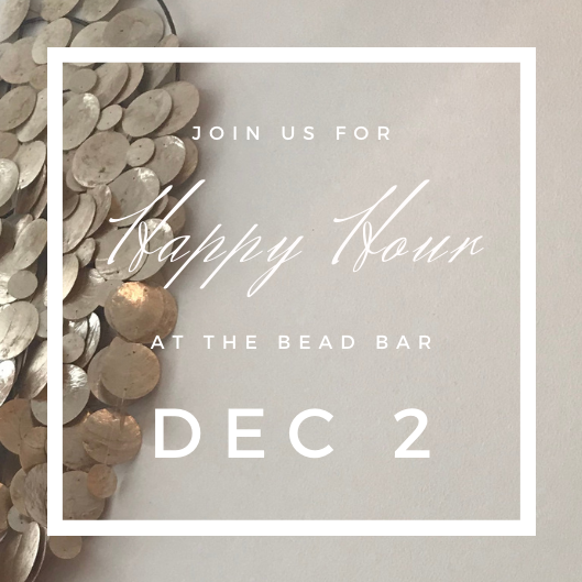 DEC 2 | HAPPY HOUR BEAD BAR BRACELET  WORKSHOP | 4-6P