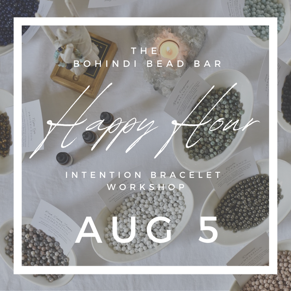 August 5- HAPPY HOUR INTENTION BRACELET WORKSHOP