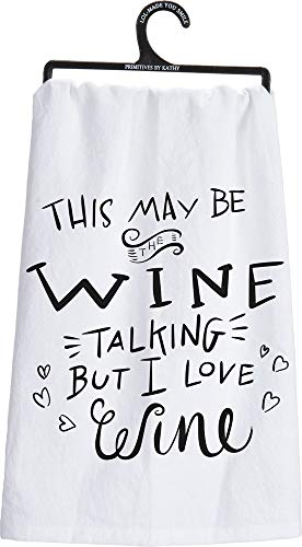 Primitives by Kathy LOL Made You Smile Dish Towel, Wine Talking But I Love Wine