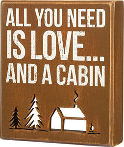 "Lake & Cabin Sign- ""All You Need Is Love And A Cabin"""
