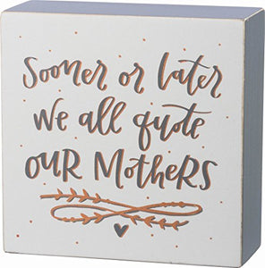 "Primitives By Kathy Box Sign - ""Sooner Or Later We All Quote Our Mothers"""