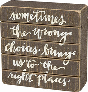 "Primitives By Kathy Slatted Brown Distressed Box Sign ""Sometimes The Wrong Choices Bring Us To The Right Places"""