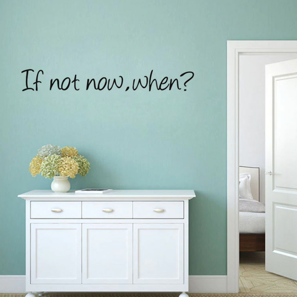 If Not Now, When? Wall Sticker